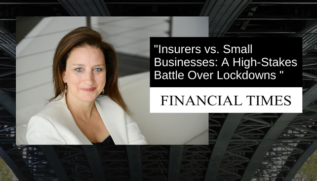 "Robin Cohen quoted in Financial Times article, ""Insurers vs Small Businesses: A High-Stakes Battle Over Lockdowns"""