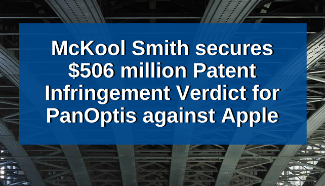 McKool Smith Secures $506 Million Patent Infringement Verdict For PanOptis Against Apple