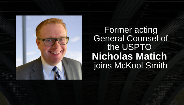 Former Acting General Counsel of the USPTO Nicholas Matich Joins McKool Smith